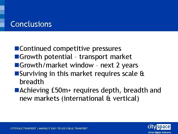 Conclusions n. Continued competitive pressures n. Growth potential – transport market n. Growth/market window