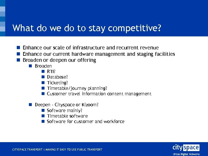 What do we do to stay competitive? n Enhance our scale of infrastructure and