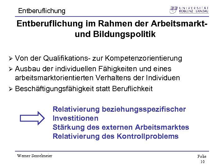 Entberuflichung im Rahmen der Arbeitsmarktund Bildungspolitik Ø Von der Qualifikations- zur Kompetenzorientierung Ø Ausbau