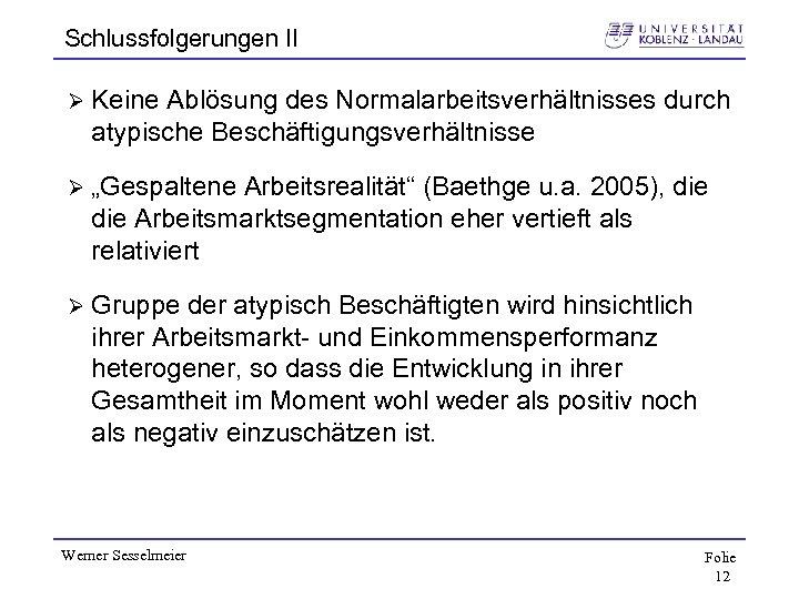 """Schlussfolgerungen II Ø Keine Ablösung des Normalarbeitsverhältnisses durch atypische Beschäftigungsverhältnisse Ø """"Gespaltene Arbeitsrealität"""" (Baethge"""