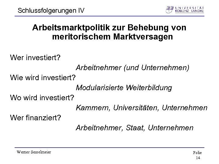Schlussfolgerungen IV Arbeitsmarktpolitik zur Behebung von meritorischem Marktversagen Wer investiert? Arbeitnehmer (und Unternehmen) Wie