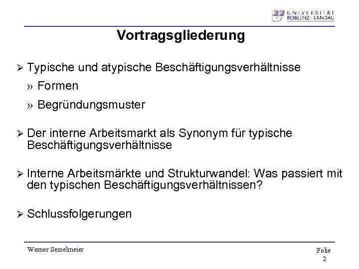 Vortragsgliederung Ø Typische und atypische Beschäftigungsverhältnisse » Formen » Begründungsmuster Ø Der interne Arbeitsmarkt