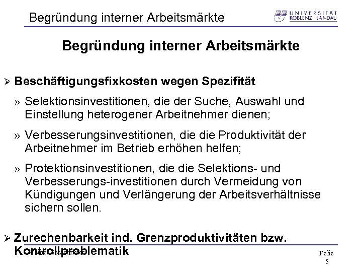 Begründung interner Arbeitsmärkte Ø Beschäftigungsfixkosten wegen Spezifität » Selektionsinvestitionen, die der Suche, Auswahl und