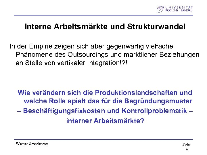 Interne Arbeitsmärkte und Strukturwandel In der Empirie zeigen sich aber gegenwärtig vielfache Phänomene des