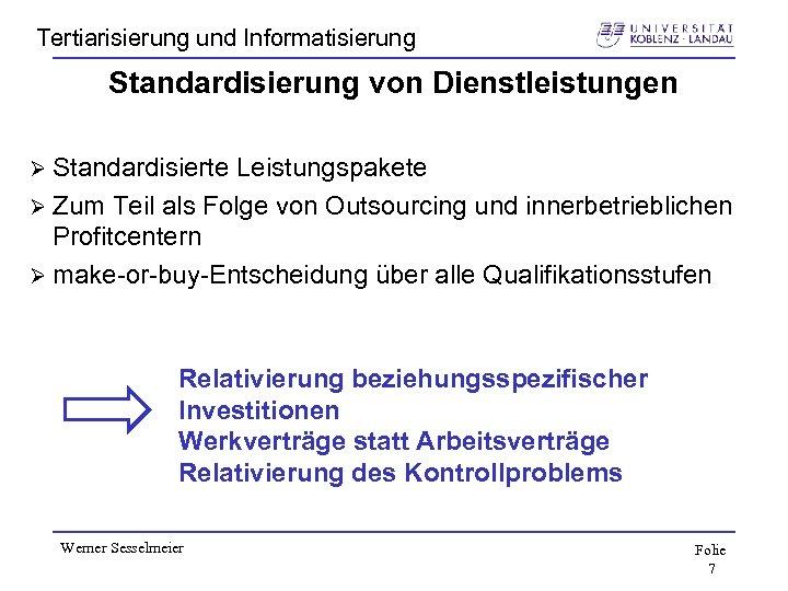 Tertiarisierung und Informatisierung Standardisierung von Dienstleistungen Ø Standardisierte Leistungspakete Ø Zum Teil als Folge