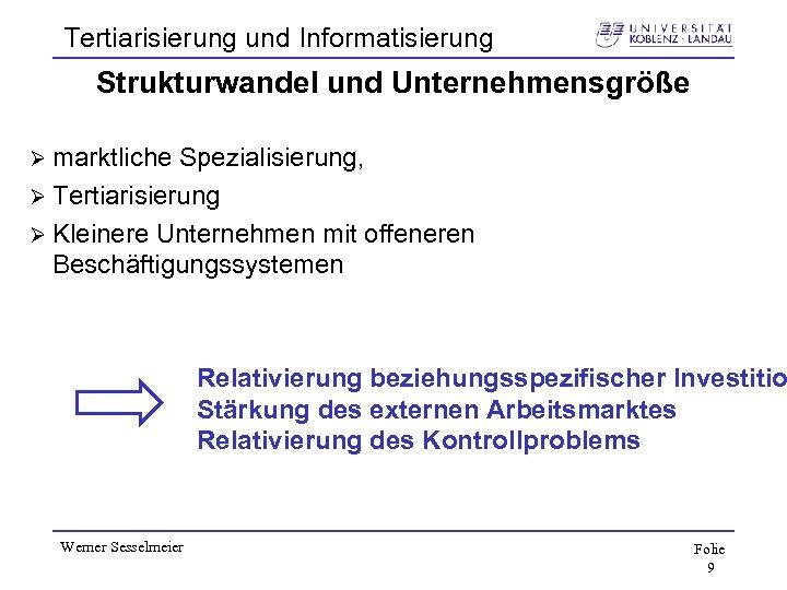 Tertiarisierung und Informatisierung Strukturwandel und Unternehmensgröße Ø marktliche Spezialisierung, Ø Tertiarisierung Ø Kleinere Unternehmen