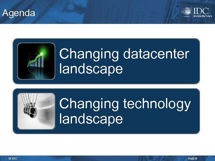 Agenda Changing datacenter landscape Changing technology landscape © IDC Mar-18 2