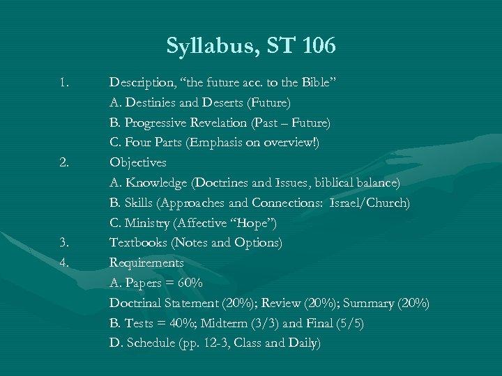 "Syllabus, ST 106 1. 2. 3. 4. Description, ""the future acc. to the Bible"""