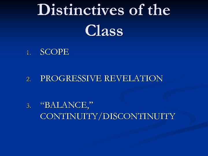 "Distinctives of the Class 1. SCOPE 2. PROGRESSIVE REVELATION 3. ""BALANCE, "" CONTINUITY/DISCONTINUITY"