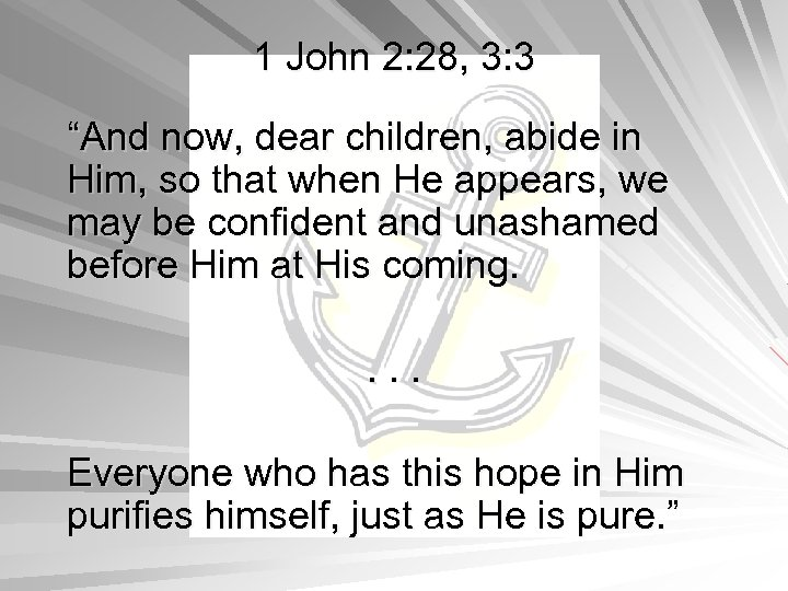 "1 John 2: 28, 3: 3 ""And now, dear children, abide in Him, so"