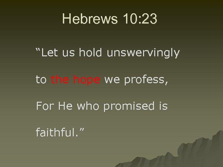 """Hebrews 10: 23 """"Let us hold unswervingly to the hope we profess, For He"""