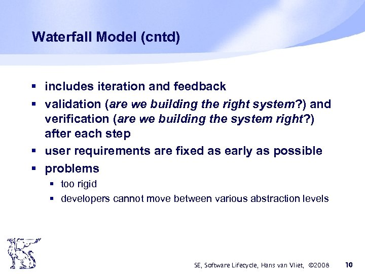 Waterfall Model (cntd) § includes iteration and feedback § validation (are we building the