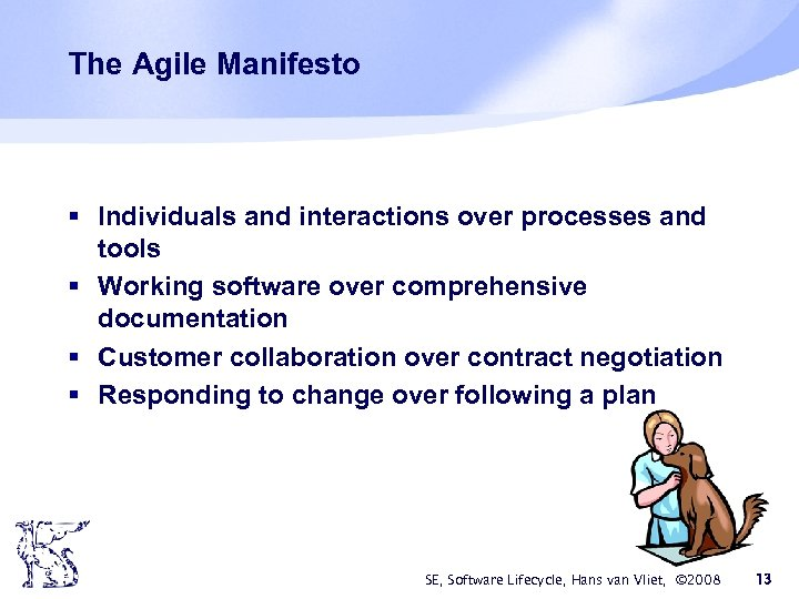 The Agile Manifesto § Individuals and interactions over processes and tools § Working software