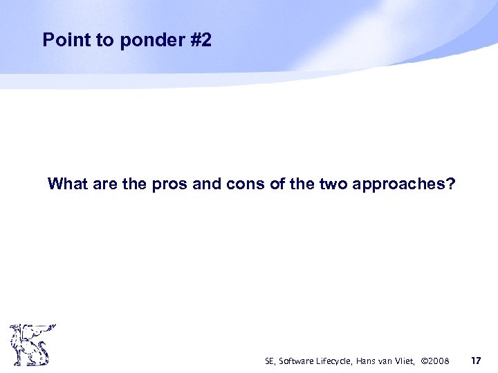 Point to ponder #2 What are the pros and cons of the two approaches?