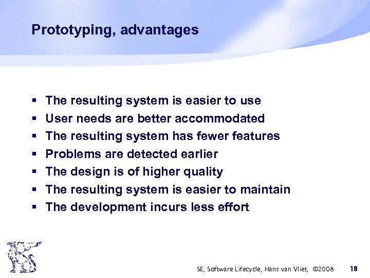 Prototyping, advantages § § § § The resulting system is easier to use User