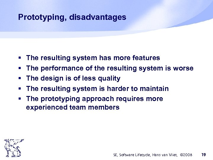 Prototyping, disadvantages § § § The resulting system has more features The performance of