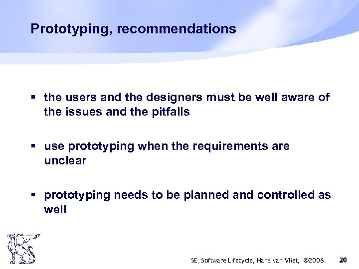 Prototyping, recommendations § the users and the designers must be well aware of the