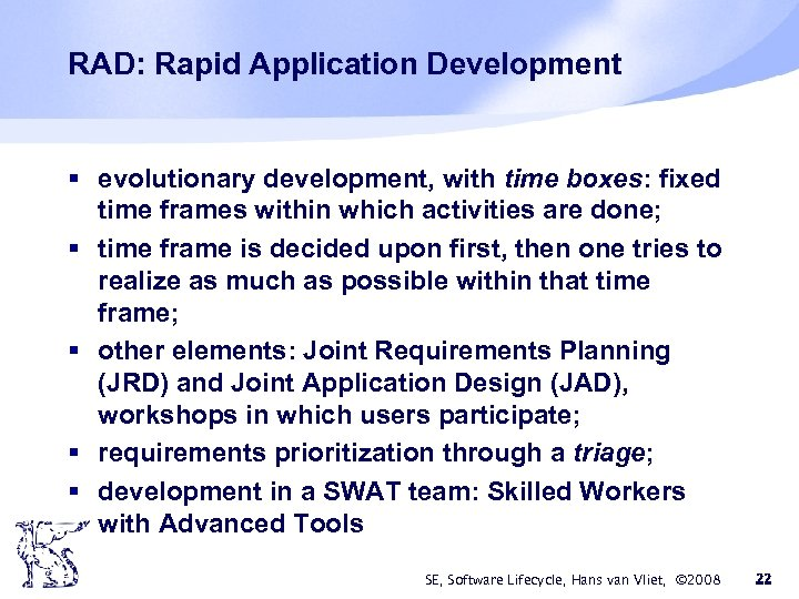 RAD: Rapid Application Development § evolutionary development, with time boxes: fixed time frames within