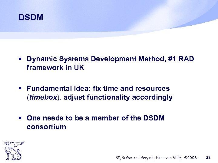 DSDM § Dynamic Systems Development Method, #1 RAD framework in UK § Fundamental idea: