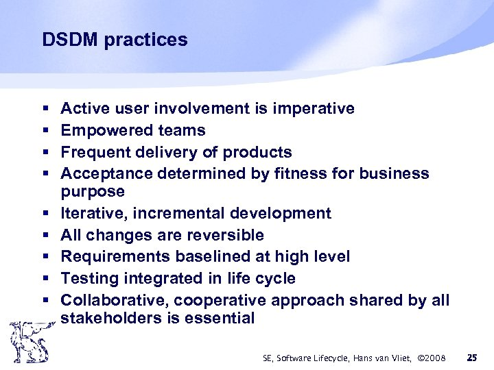 DSDM practices § § § § § Active user involvement is imperative Empowered teams