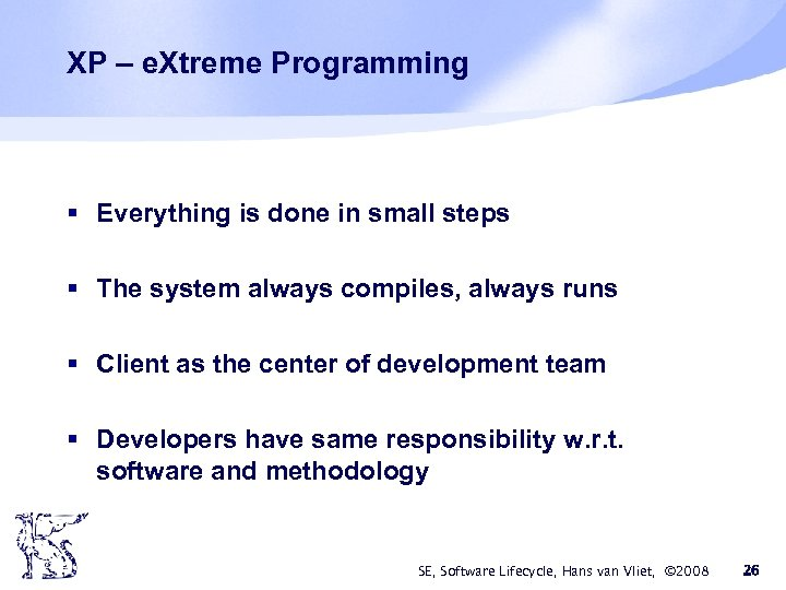 XP – e. Xtreme Programming § Everything is done in small steps § The
