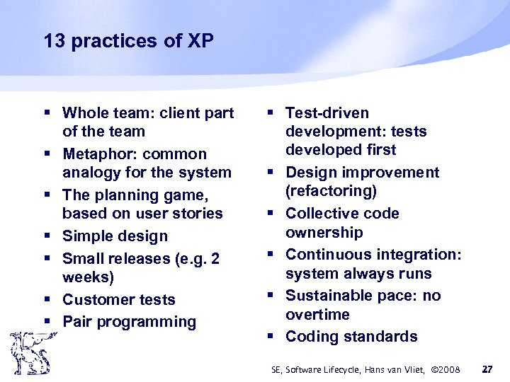 13 practices of XP § Whole team: client part of the team § Metaphor: