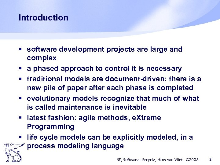 Introduction § software development projects are large and complex § a phased approach to