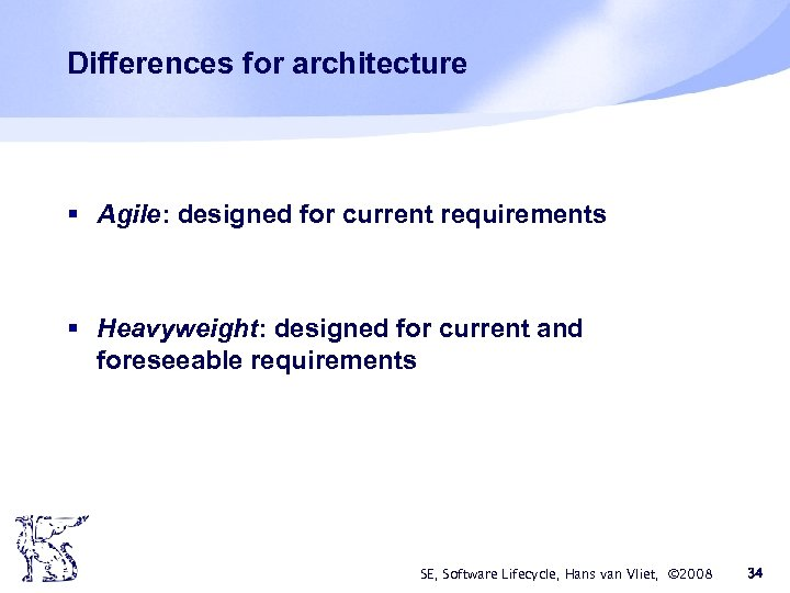 Differences for architecture § Agile: designed for current requirements § Heavyweight: designed for current