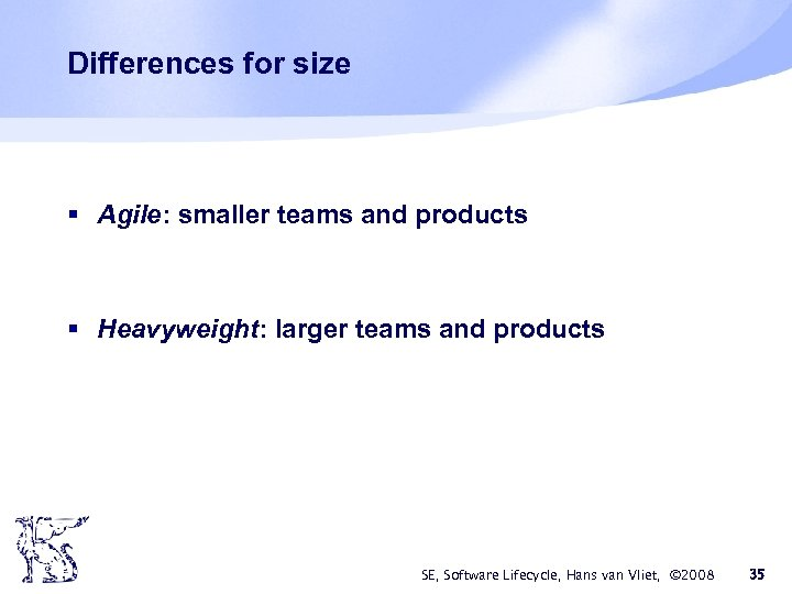 Differences for size § Agile: smaller teams and products § Heavyweight: larger teams and