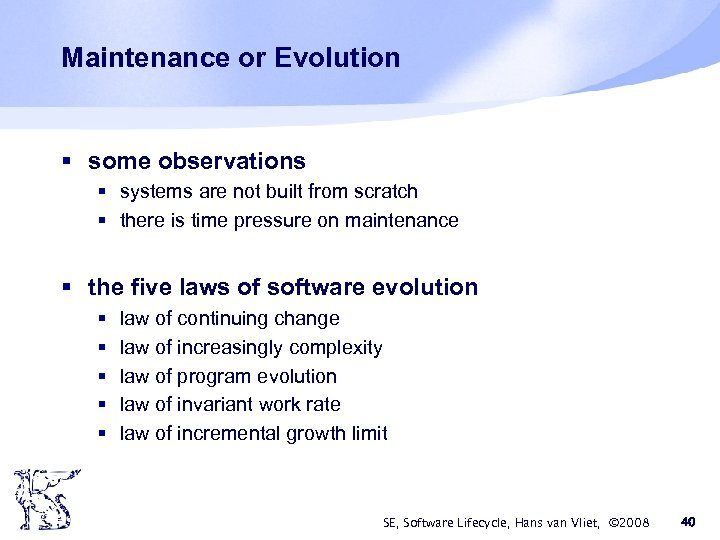 Maintenance or Evolution § some observations § systems are not built from scratch §