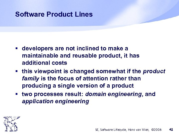 Software Product Lines § developers are not inclined to make a maintainable and reusable