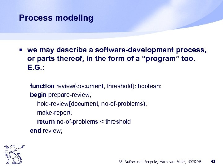 Process modeling § we may describe a software-development process, or parts thereof, in the