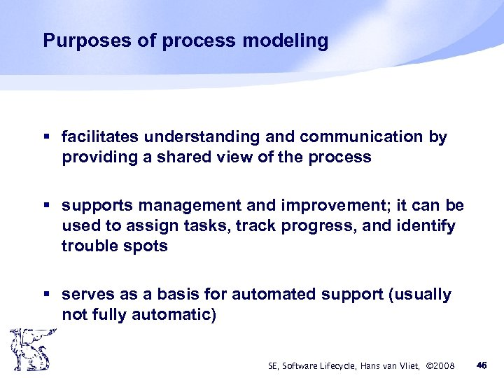 Purposes of process modeling § facilitates understanding and communication by providing a shared view