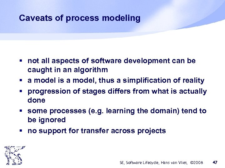Caveats of process modeling § not all aspects of software development can be caught