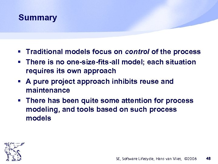 Summary § Traditional models focus on control of the process § There is no