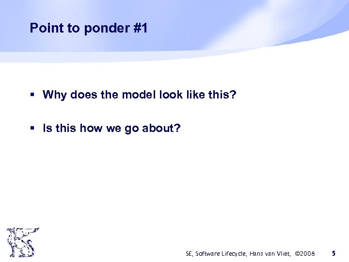 Point to ponder #1 § Why does the model look like this? § Is