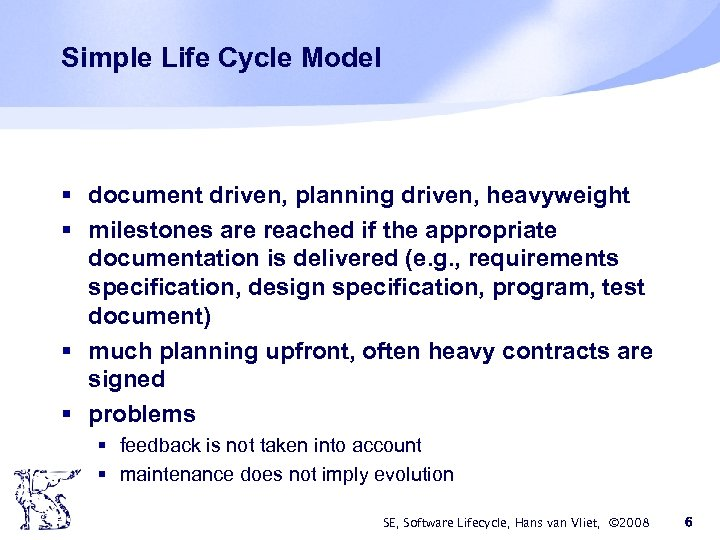 Simple Life Cycle Model § document driven, planning driven, heavyweight § milestones are reached