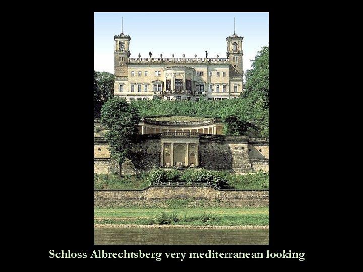 Schloss Albrechtsberg very mediterranean looking