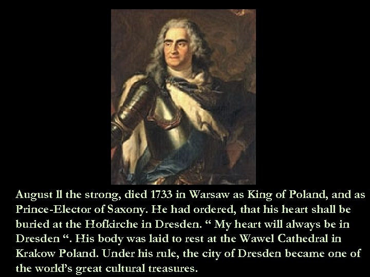 August ll the strong, died 1733 in Warsaw as King of Poland, and as