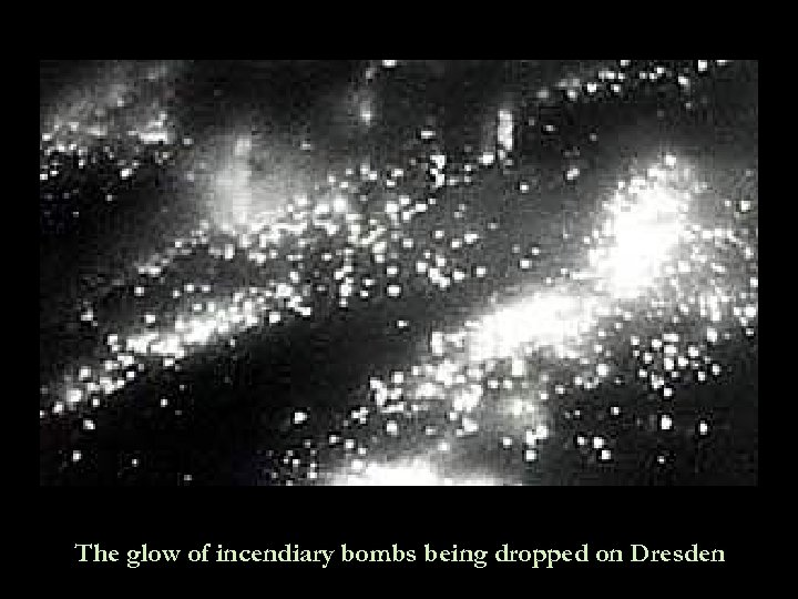 The glow of incendiary bombs being dropped on Dresden