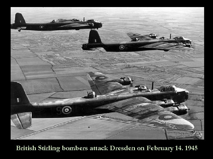 British Stirling bombers attack Dresden on February 14. 1945