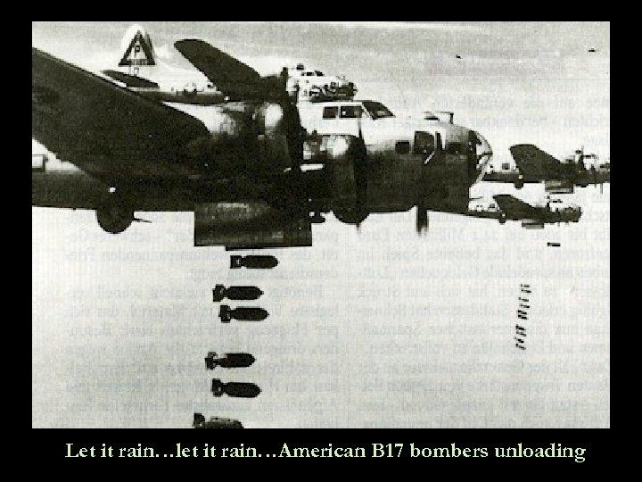 Let it rain…let it rain…American B 17 bombers unloading