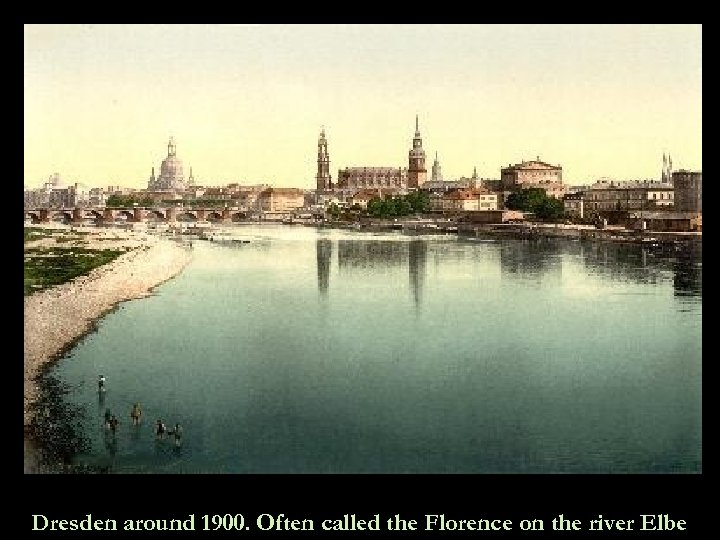 Dresden around 1900. Often called the Florence on the river Elbe