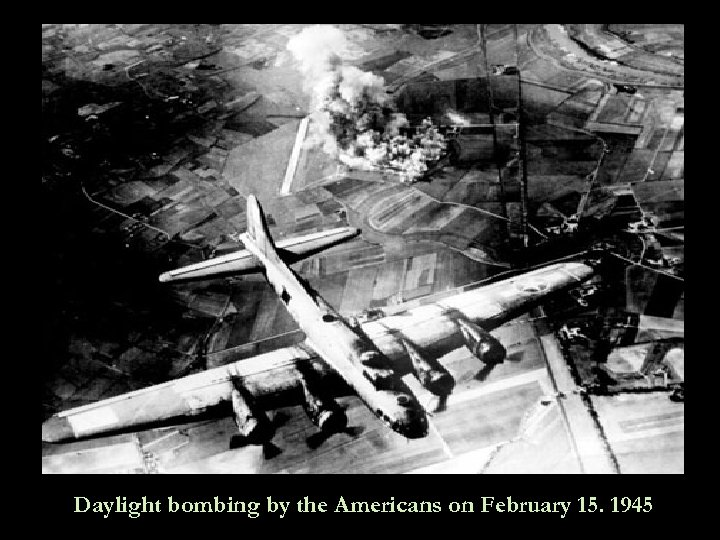 Daylight bombing by the Americans on February 15. 1945