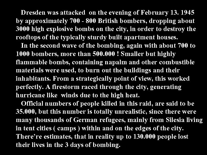 Dresden was attacked on the evening of February 13. 1945 by approximately 700 -