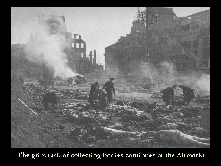 The grim task of collecting bodies continues at the Altmarkt