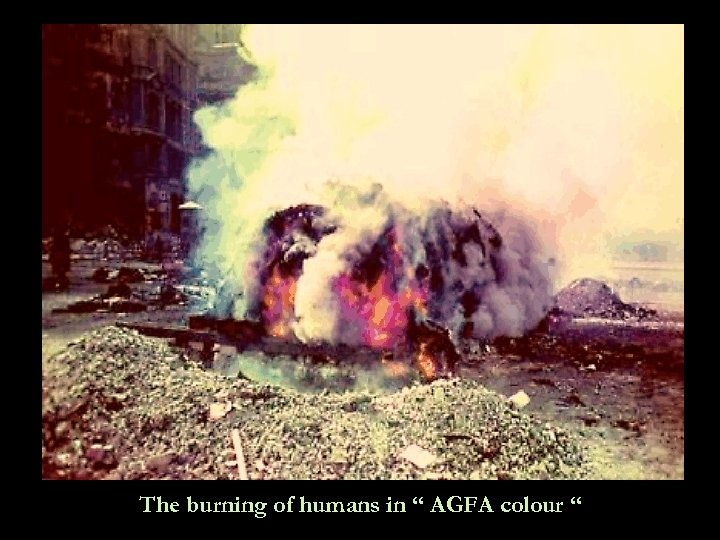 """The burning of humans in """" AGFA colour """""""