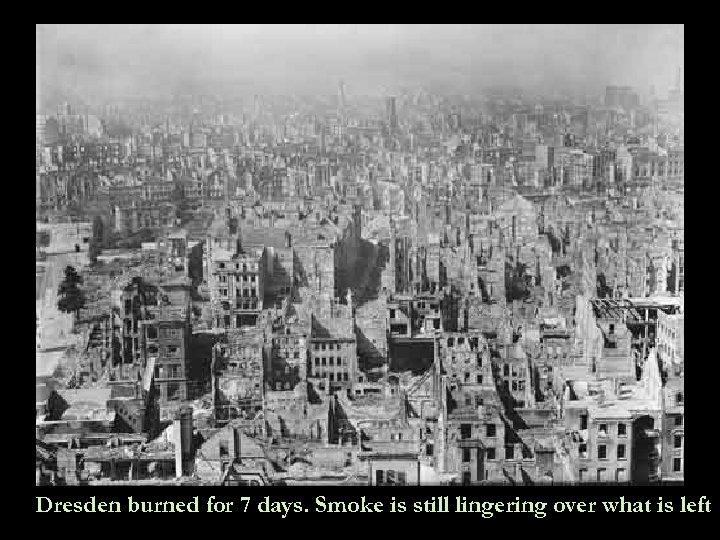 Dresden burned for 7 days. Smoke is still lingering over what is left