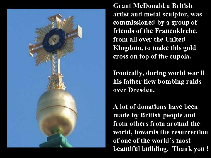 Grant Mc. Donald a British artist and metal sculptor, was commissioned by a group