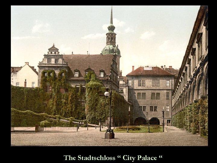 "The Stadtschloss "" City Palace """